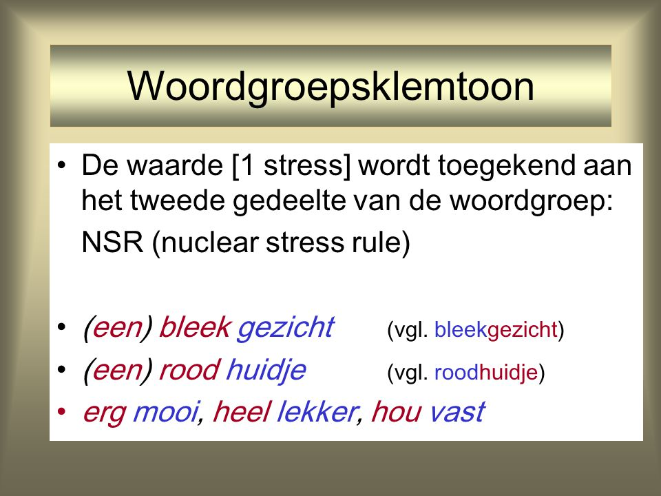 Woordgroepsklemtoon De waarde [1 stress] wordt toegekend aan het tweede gedeelte van de woordgroep: